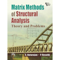 Matrix Methods of Structural Analysis: Theory and Problems by C. Natarajan, 9788120349001