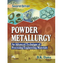 Powder Metallurgy: An Advanced Technique of Processing Engineering Materials by B. K. Datta, 9788120349421