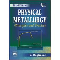 Physical Metallurgy: Principles and Practice by V. Raghavan, 9788120351707