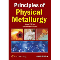 Principles of Physical Metallurgy by Abhijit Mallick, 9788130931470