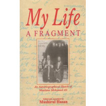 My Life, a Fragment: An Autobiographical Sketch by Maulana Muhammad Ali by Maulana Muhammad Ali, 9788173042867