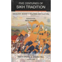 Five Centuries of Sikh Tradition: Ideology, Society, Politics, and Culture - Essays for Indu Banga by Reeta Grewal, 9788173046537