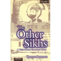 Other Sikhs: Volume 1 - A View from Eastern India by Himadri Banerjee, 9788173047367