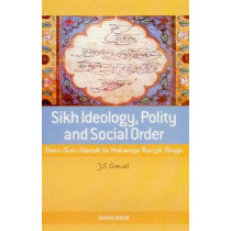 Sikh Ideology, Polity, and Social Order: From Guru Nanak to Maharaja Ranjit Singh by J. S. Grewal, 9788173047374