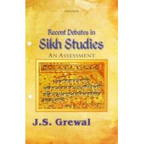 Recent Debates in Sikh Studies: An Assessment by J. S. Grewal, 9788173048838
