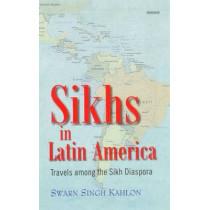 Sikhs in Latin America: Travels Among the Sikh Diaspora by Swarn Singh Kahlon, 9788173049385