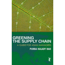 Greening the Supply Chain: A Guide for Asian Managers by Purba Halady Rao, 9788178298764