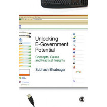 Unlocking E-Government Potential: Concepts, Cases and Practical Insights by Subhash Bhatnagar, 9788178299280
