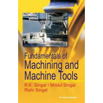 Fundamentals of Machining and Machine Tools by R. K. Singal, 9788189866662