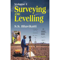 Surveying and Levelling: Volume I by S. S. Bhavikatti, 9788190694209