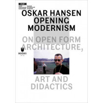 Oskar Hansen - Opening Modernism - On Open Form Architecture, Art and Didactics by Aleksandra Kedziorek, 9788364177057