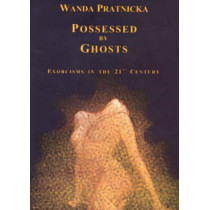 Possessed by Ghosts: Exorcisms in the 21st Century by Wanda Pratnicka, 9788391802236