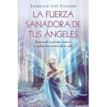 La Fuerza Sanadora de Tus Angeles: Emprende Tu Propio Camino y Realiza los Suenos de Tu Vida by Isabelle Von Fallois, 9788415968443