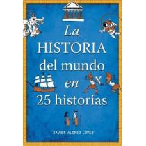 La Historia del Mundo En 25 Historias /The History of the World in 25 Stories by Javier Alonso Lopez, 9788490430415