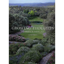 Growing Thoughts: A Garden in Andalusia by Carlos March, 9788495241832
