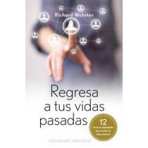 Regresa A Tus Vidas Pasadas: 12 Tecnicas Comprobadas Para Recordar Tus Vidas Pasadas by Richard Webster, 9788497778497