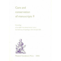 Care & Conservation of Manuscripts, Volume 9: Proceedings of the Eighth International Seminar Held at the University of Copenhagen, 14th to 15th April 2005 by Gillian Fellows-Jensen, 9788763505543