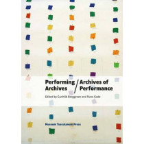 Performing Archives / Archives of Performance by Gunhild Borggreen, 9788763537506