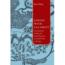 Coping with Calamity: Environmental Change and Peasant Response in Central China, 1736-1949 by Jiayan Zhang, 9788776941512