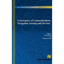 Convergence of Communications, Navigation, Sensing and Services by Leo Ligthart, 9788793102750