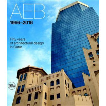 AEB 1966 - 2016: Fifty Years of Architectural Design in Qatar by Luca Molinari, 9788857228808