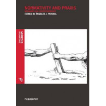 Normativity and Praxis: Remarks on Controversies by Angeles Perona, 9788869770012