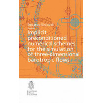Implicit preconditioned numerical schemes for the simulation of three-dimensional barotropic flows by Edoardo Sinibaldi, 9788876423109