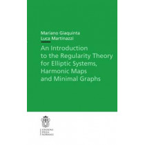 An Introduction to the Regularity Theory for Elliptic Systems, Harmonic Maps and Minimal Graphs by Mariano Giaquinta, 9788876424427