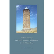 Studies in Honour of Clifford Edmund Bosworth, Volume II: The Sultan's Turret: Studies in Persian and Turkish Culture by Carole Hillenbrand, 9789004110755