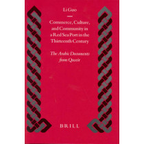 Commerce, Culture, and Community in a Red Sea Port in the Thirteenth Century: The Arabic Documents from Quseir by Li Guo, 9789004137479