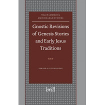 Gnostic Revisions of Genesis Stories and Early Jesus Traditions by Gerard P. Luttikhuizen, 9789004145108