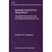 Marine Scientific Research: The Operation and Status of Research Vessels and Other Platforms in International Law by Florian Wegelein, 9789004145214