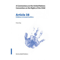 A Commentary on the United Nations Convention on the Rights of the Child, Article 38: Children in Armed Conflicts by Fiona Ang, 9789004145610