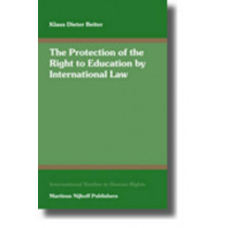 The Protection of the Right to Education by International Law: Including a Systematic Analysis of Article 13 of the International Covenant on Economic, Social and Cultural Rights by Klaus Dieter Beiter, 9789004147041