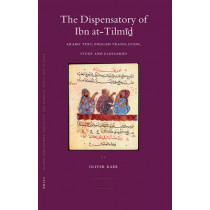 The Dispensatory of Ibn at-Tilmid: Arabic Text, English Translation, Study and Glossaries by Oliver Kahl, 9789004156203