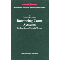 Borrowing Court Systems: The Experience of Socialist Vietnam by Penelope Nicholson, 9789004156319