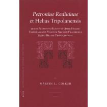 <i>Petronius Rediuiuus</i> et Helias Tripolanensis: id est <i>Petronius Rediuiuus</i> Quod Heliae Tripolanensis Uidetur Necnon Fragmenta (Alia) Heliae Tripolanensis by Marvin L. Colker, 9789004157071