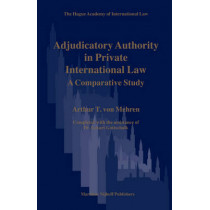 Adjudicatory Authority in Private International Law: A Comparative Study by Arthur T. von Mehren, 9789004158818