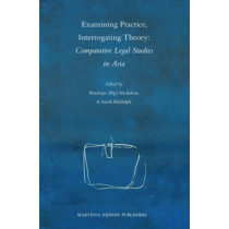 Examining Practice, Interrogating Theory: Comparative Legal Studies in Asia by Penelope Nicholson, 9789004165182
