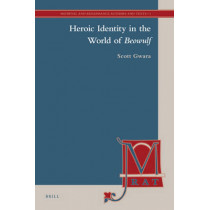 Heroic Identity in the World of <i>Beowulf</i> by Scott Gwara, 9789004171701