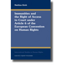 Immunities and the Right of Access to Court under Article 6 of the European Convention on Human Rights by Matthias Kloth, 9789004181847