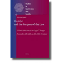 <i>Maslaha</i> and the Purpose of the Law: Islamic Discourse on Legal Change from the 4th/10th to 8th/14th Century by Felicitas Opwis, 9789004184169