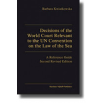 Decisions of the World Court Relevant to the UN Convention on the Law of the Sea: A Reference Guide - Second Revised Edition by Barbara Kwiatkowska, 9789004184299