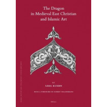 The Dragon in Medieval East Christian and Islamic Art: With a Foreword by Robert Hillenbrand by Sara Kuehn, 9789004186637
