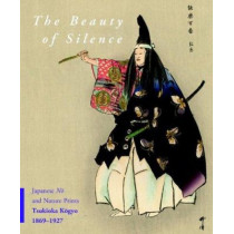 The Beauty of Silence: Japanese No and Nature Prints by Tsukioka Kogyo (1869-1927) by Robert Schaap, 9789004193857