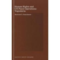 Human Rights and U.N. Peace Operations: Yugoslavia by Bertrand G. Ramcharan, 9789004202962