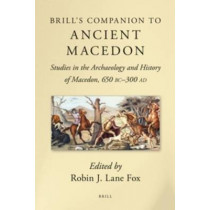 Brill's Companion to Ancient Macedon: Studies in the Archaeology and History of Macedon, 650 BC - 300 AD by Robin J. Lane Fox, 9789004206502