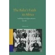 The Baha'i Faith in Africa: Establishing a New Religious Movement, 1952-1962. by Anthony Lee, 9789004206847