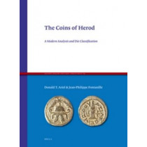The Coins of Herod: A Modern Analysis and Die Classification by Donald T. Ariel, 9789004208018