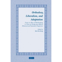 Orthodoxy, Liberalism, and Adaptation: Essays on Ways of Worldmaking in Times of Change from Biblical, Historical and Systematic Perspectives by Bob E. J. H. Becking, 9789004208698